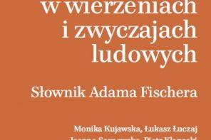 Rośliny w wierzeniach i zwyczajach ludowych – Słownik Fischera – zapomniane dzieło słynnego lwowskiego etnografa ujrzało światło dzienne