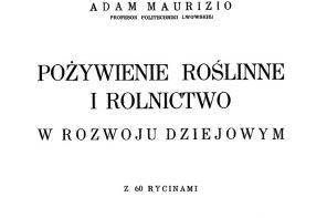 """Reprint książki """"Pożywienie roślinne"""" Adama Maurizio, wielkiego dzieła o dzikich roślinach jadalnych i historii chleba"""